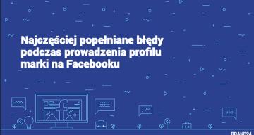 Najczęstsze błędy popełniane podczas prowadzenia profilu na Facebooku.